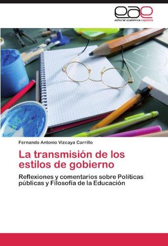 (La transmisión de los estilos de gobierno: Reflexiones y comentarios sobre Políticas públicas y Filosofía de la Educación (Spanish Edition))