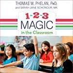 1-2-3 Magic in the Classroom: Effective Discipline for Pre-K Through Grade 8, 2nd Edition | Thomas W. Phelan PhD,Sarah Jane Schonour MA