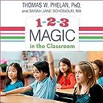 1-2-3 Magic in the Classroom: Effective Discipline for Pre-K Through Grade 8, 2nd Edition | Sarah Jane Schonour MA,Thomas W. Phelan PhD