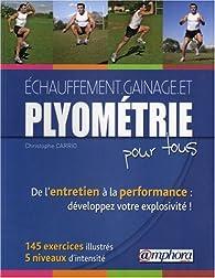 Echauffement, Gainage et Plyometrie pour Tous-de l'Entretien a la Performance : 200 Exercices Illust par Christophe Carrio