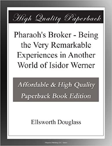 Pharaoh's Broker - Being the Very Remarkable Experiences in Another World of Isidor Werner
