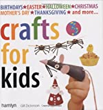 Crafts for Kids: Fun, Easy-to-Follow Projects for 2 to 6 Year Olds