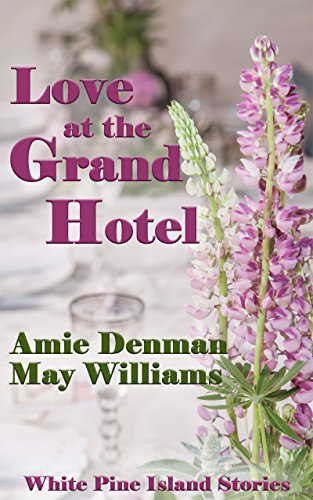 Love at the Grand Hotel (White Pine Island Stories Book 7)