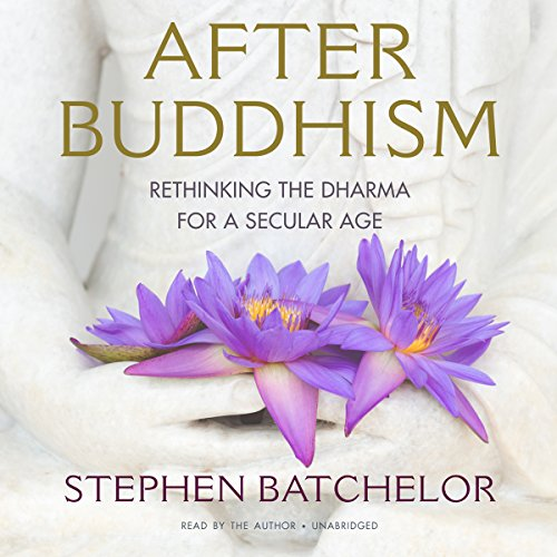 After Buddhism: Rethinking the Dharma for a Secular Age Audiobook [Free Download by Trial] thumbnail