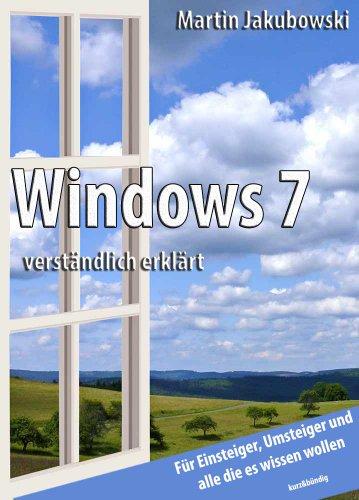 Windows 7 verständlich erklärt: Für Einsteiger, Umsteiger und alle die es wissen wollen (German Edition)