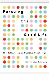 Pursuing the Good Life: 100 Reflections on Positive Psychology (English Edition) eBook Kindle