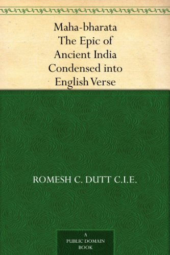 Maha-bharata The Epic of Ancient India Condensed into English Verse by [Dutt C.I.E., Romesh C.]