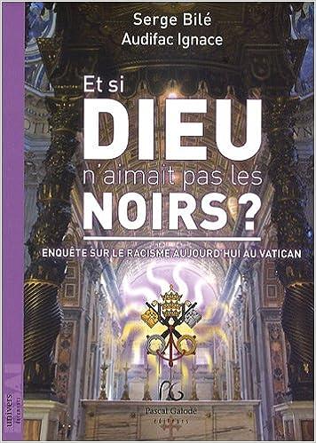 Amazon.fr - Et si Dieu n'aimait pas les Noirs ? : Enquête sur le ...