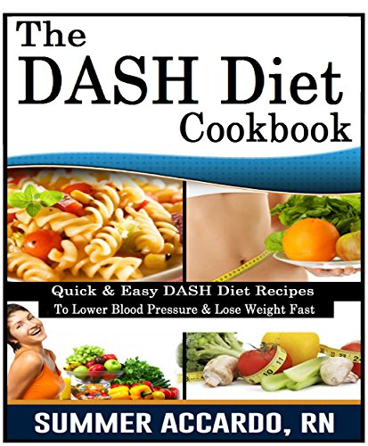 The Dash Diet Cookbook: (Quick & Easy DASH Diet Recipes To Lower Blood Pressure & Lose Weight Fast) by RN Summer Accardo