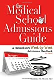 The Medical School Admissons Guide : A Harvard MD's Week-By-Week Admissions Handbook, 2nd Edition, Miller, Suzanne M., 1936633787