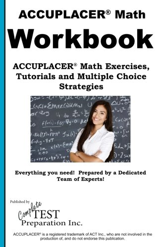 ACCUPLACER Math Workbook: ACCUPLACER® Math Exercises,  Tutorials and Multiple Choice Strategies