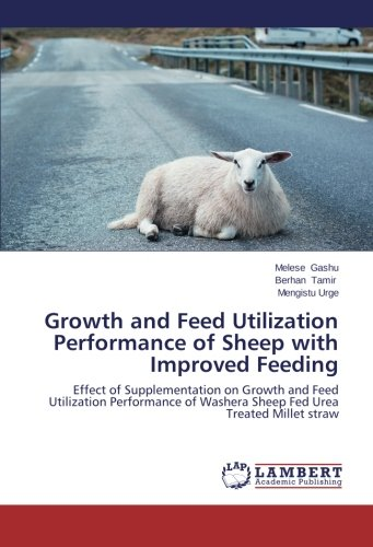 Growth and Feed Utilization Performance of Sheep with Improved Feeding: Effect of Supplementation on Growth and Feed Utilization Performance of Washera Sheep Fed Urea Treated Millet straw