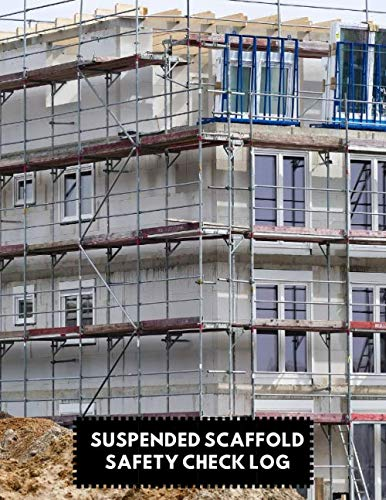 Suspended Scaffold Safety Check Log: Daily Routine Inspection Project Safety Maintenance Renovation and Repair Record  Notebook Logbook Journal ... with 120 pages. (Scaffold Inspection Tracker)