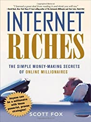 Internet Riches: The Simple Money-Making Secrets of Online Millionaires by Scott Fox (2008-03-25)