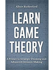 Learn Game Theory: A Primer to Strategic Thinking and Advanced Decision-Making.