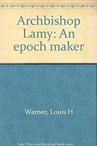 Archbishop Lamy: An Epoch Maker by Louis H.…