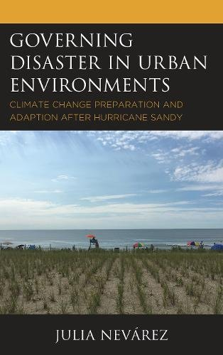 Governing Disaster in Urban Environments: Climate Change Preparation and Adaption after Hurricane Sandy pdf epub