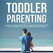 Toddler Parenting: Learn How to Manage Toddler Behavior, Stages of Development, with 7 Effective Strategies to