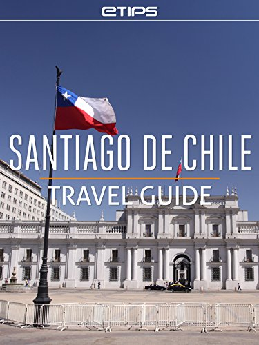 Santiago de Chile Travel Guide by [LTD, eTips]