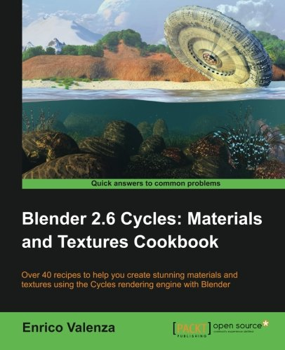 Blender 2.6 Cycles:Materials and Textures Cookbook by Enrico Valenza, Publisher : Packt Publishing