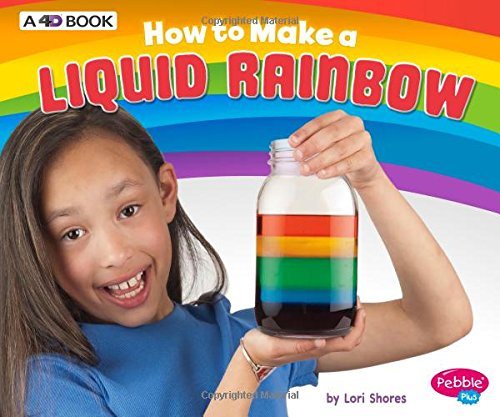 How to Make a Liquid Rainbow: A 4D Book (Hands-On Science Fun)