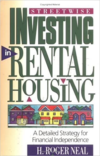 By H. Roger Neal Streetwise Investing in Rental Housing: A Detailed Strategy for Financial Independence (Panoply Pres (First Edition)