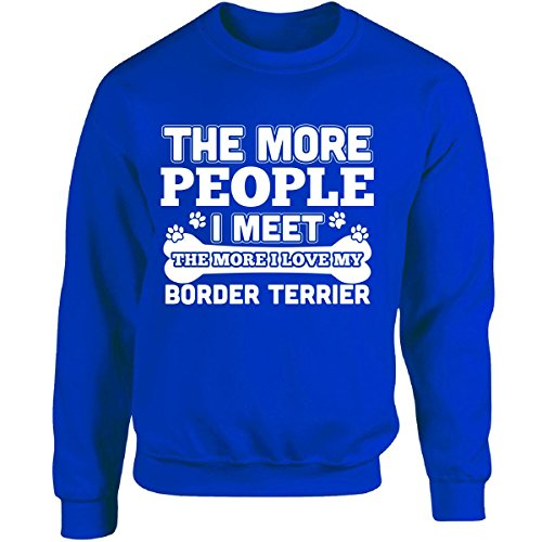 The More People I Meet The More I Love My Border Terrier - Adult Sweatshirt -