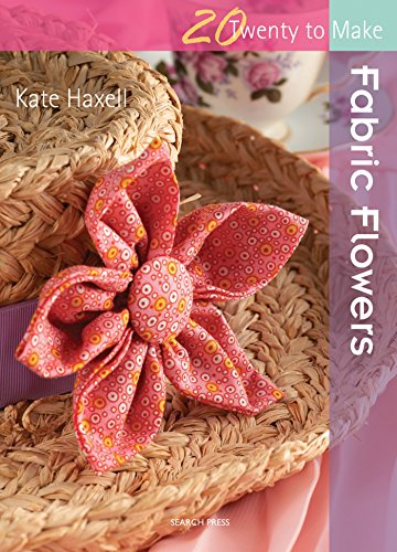 Make Fabric Flower (Fabric Flowers (Twenty to Make))