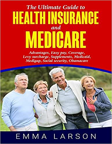 The Ultimate Guide to Health Insurance and Medicare: and also the