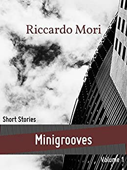 Minigrooves: Short Stories — Volume 1 by [Mori, Riccardo]