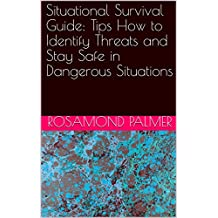 Situational Survival Guide: Tips How to Identify Threats and Stay Safe in Dangerous Situations