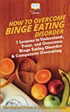 img - for How to Overcome Binge Eating Disorder: 7 Lessons to Understand, Treat, and Overcome Binge Eating Disorder & Compulsive Overeating book / textbook / text book