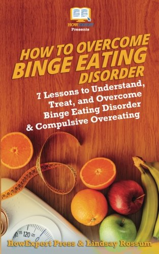 Download How to Overcome Binge Eating Disorder: 7 Lessons to Understand, Treat, and Overcome Binge Eating Disorder & Compulsive Overeating ebook