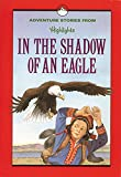 In the Shadow of an Eagle: And Other Adventure Stories (Highlights for Children)