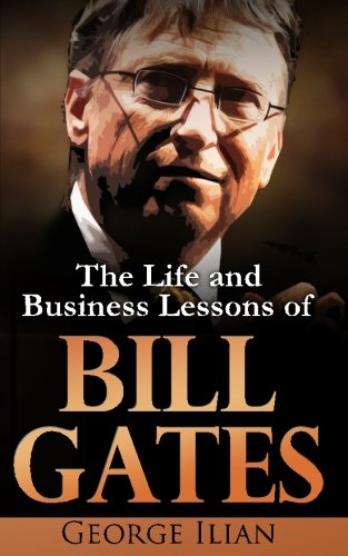Bill Gates: The Life and Business Lessons of Bill Gates (Bill Gates Business At The Speed Of Thought)