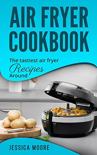 Trans Fat Free Kitchen - Air Fryer Cookbook: The Tastiest Air Fryer Recipes Around