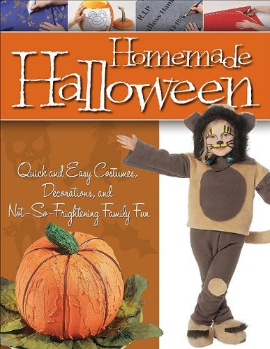 Homemade Halloween: Quick and Easy Costumes, Decorations, and Not-So-Frightening Family Fun by Fox Chapel Publishing (Quick Homemade Halloween Costumes)