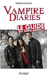 Vampire diaries. Le guide du série-addict