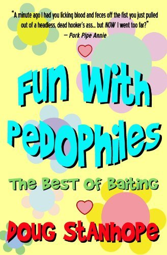 Fun With Pedophiles: The Best of Baiting by Doug Stanhope (4-Dec-2006) Paperback
