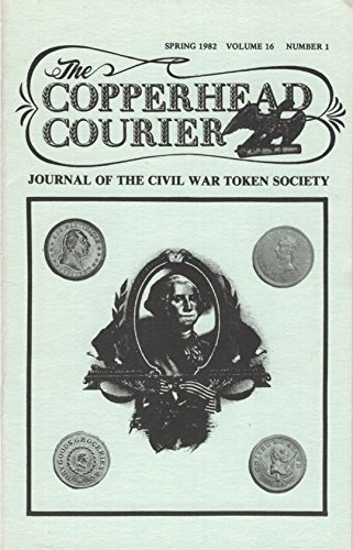 The Copperhead Courier: Journal of the Civil War Token Society, Spring 1982, Volume 16, Number (Copperhead Springs)