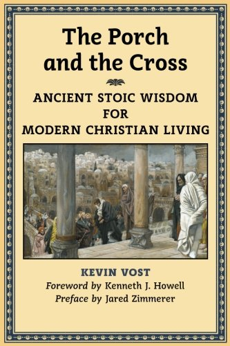 The Porch and the Cross: Ancient Stoic Wisdom for Modern Christian (Seneca Cross)