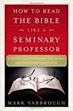 img - for How to Read the Bible Like a Seminary Professor: A Practical and Entertaining Exploration of the World's Most Famous Book book / textbook / text book