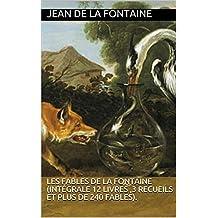 les fables de la fontaine (Intégrale 12 livres ,3 Recueils et plus de 240 fables). (French Edition)