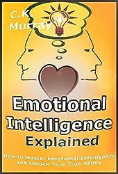 Emotional Intelligence Explained: How to Master Emotional Intelligence and Unlock Your True Ability: Emotional Intelligence, Interpersonal Skills, Leadership ... Leadership Skills) (English Edition)