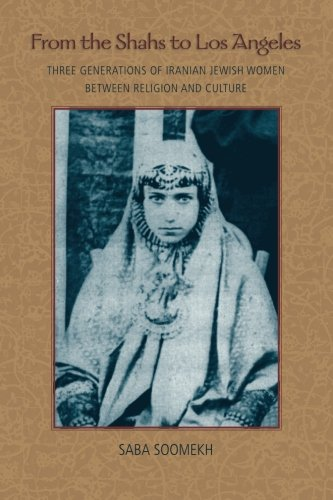 From the Shahs to Los Angeles: Three Generations of Iranian Jewish Women between Religion and Culture pdf epub