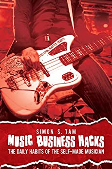 Music Business Hacks: The Daily Habits of the Self-Made Musician by [Tam, Simon]