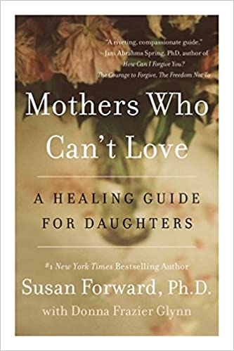 Mothers Who Can't Love: A Healing Guide for Daughters: Susan