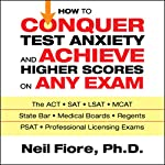 How to Conquer Test Anxiety and Achieve Higher Scores on Any Exam  | Neil Fiore