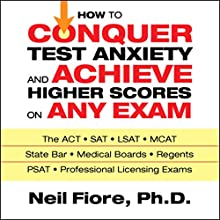 How to Conquer Test Anxiety and Achieve Higher Scores on Any Exam  Audiobook by Neil Fiore Narrated by Erik Synnestvedt