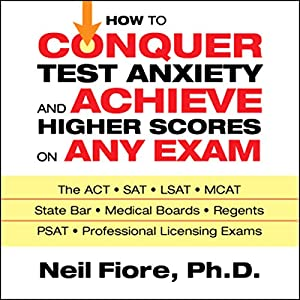 How to Conquer Test Anxiety and Achieve Higher Scores on Any Exam Audiobook